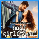 Main Phir Bhi Tumko Chahunga - Half Girlfriend - 2017 - (VIDEO+MP3 Format)