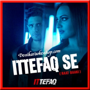 Ittefaq Se (Raat Baaki) - Ittefaq - 2017 - (VIDEO+MP3 Format)