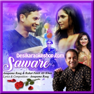 Saware - By Anupam Raag and Rahat Fateh Ali Khan - 2017 - (MP3 Format)