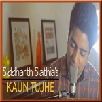 Kaun Tujhe (Unplugged) - Cover By Siddharth Slathia - 2016 - (VIDEO+MP3 Format)