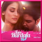 Tum Hardafa Ho - Ankit Tiwari - 2017 - (VIDEO+MP3 Format)