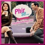 Maine Socha Ke Chura Loon - Phir Se - 2018 - (VIDEO+MP3 Format)