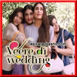 Aa Jao Na - Veere Di Wedding - 2018 - (MP3 Format)