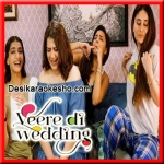 Laaj Sharam - Veere Di Wedding - 2018 - (MP3 Format)