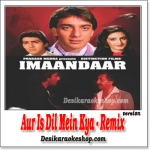 Aur Is Dil Mein Kya - Remix - Imandaar - (VIDEO+MP3 Format)