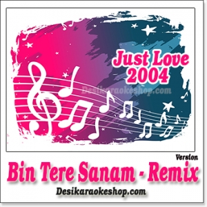 Bin Tere Sanam - Remix - Just Love - 2004 - (VIDEO+MP3 Format)