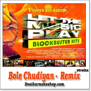 Bole Chudiyan - Remix - Let The Music Play - (MP3 Format)