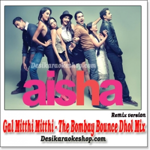 Gal Mitthi Mitthi (The Bombay Bounce Dhol Mix) - Aisha - (VIDEO+MP3 Format)