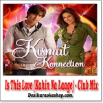 Is This Love (Kahin Na Laage) - Club Mix - Kismat Konnection - (VIDEO+MP3 Format)