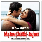Ishq Barse (Club Mix) - Raajneeti - (VIDEO+MP3 Format)