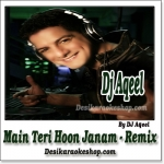 Main Teri Hoon Janam - Remix By Dj Aqeel - (VIDEO+MP3 Format)