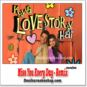 Miss You Every Day - Remix - Kya Love Story Hai - (MP3 Format)