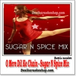 O Mere Dil Ke Chain - Remix - Sugar N Spice Mix - (VIDEO+MP3 Format)