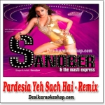 Pardesia - Remix - Sanober And The Masti Express - (VIDEO+MP3 Format)