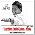 Yaar Bina Chain Kahan - Remix - By Dj Aqeel - (VIDEO+MP3 Format)