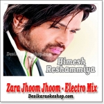 Zara Jhoom Jhoom - Electro Mix - Himesh Reshammiya - (VIDEO+MP3 Format)