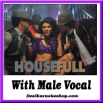 Aapka Kya Hoga (Dhanno) - With Male Vocal - Housefull - (VIDEO+MP3 Format)