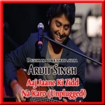Aaj Jaane Ki Zid Na Karo (Unplugged) - Arijit Singh - 2016 - (VIDEO+MP3 Format)