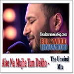 Aise Na Mujhe Tum Dekho - The Unwind Mix - 2015 - (VIDEO+MP3 Format)