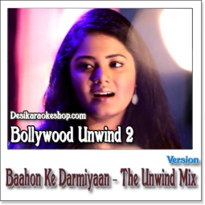 Bahon Ke Darmiyan (The Unwind Mix) - Bollywood Unwind Session 2 - 2015 - (MP3 Format)