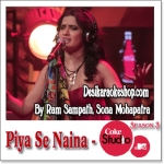 Piya Se Naina - Coke Studio @ MTV Season 3 - 2013 - (MP3 Format)