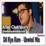 Dil Kya Kare (The Unwind Mix) - Arnab Chakraborty - 2015 - (VIDEO+MP3 Format)