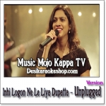 Inhi Logon Ne Le Liya Dupatta Mera (Unplugged) - Music Mojo Kappa TV - 2016 - (MP3 Format)