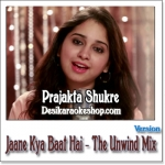 Jaane Kya Baat Hai (The Unwind Mix) - Prajakta Shukre - 2014 - (VIDEO+MP3 Format)