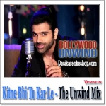 Kitne Bhi Tu Kar Le - The Unwind Mix - 2015 - (VIDEO+MP3 Format)