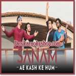 Ae Kash Ke Hum (Unplugged) - Sanam Puri - 2017 - (VIDEO+MP3 Format)