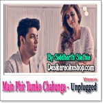 Main Phir Tumko Chahunga (Unplugged) - Siddharth Slathia - 2017 - (VIDEO+MP3 Format)