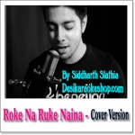 Roke Na Ruke Naina (Cover Version) - Siddharth Slathia - 2017 - (VIDEO+MP3 Format)