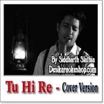 Tu hi Re (Cover Version) - Siddharth Slathia - 2017 - (MP3 Format)