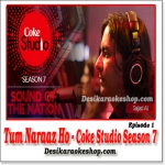Tum Naraaz Ho - Coke Studio Season 7, Episode 1 - (VIDEO+MP3 Format)