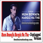 Hum Bewafa Hargiz Na The (Unplugged) - Sanam Puri - (MP3 Format)