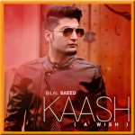 Kaash (A Wish) - Bilal Saeed - 2015 - (VIDEO+MP3 Format)