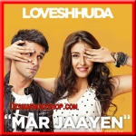 Mar Jaayen - Loveshhuda - 2016 - (MP3 Format)