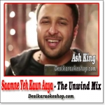 Saamne Yeh Kaun Aaya (The Unwind Mix) - Ash King - (VIDEO+MP3 Format)