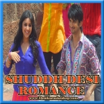 Shuddh Desi Romance - Shuddh Desi Romance - 2013 - (VIDEO+MP3)