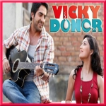Pani Da Rang - Vicky Donor - 2012 - (VIDEO+MP3 Format)