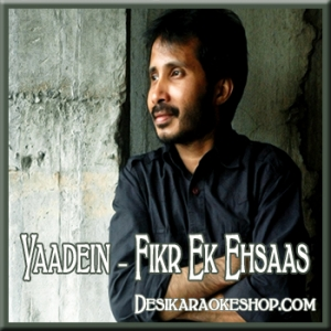 Yaadein - Fikr Ek Ehsaas - (VIDEO+MP3 Format)